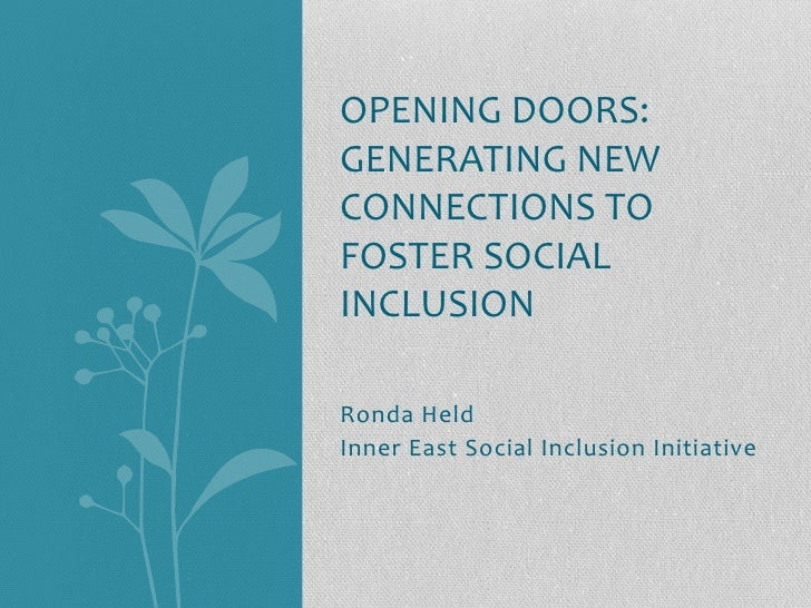 OPENING!DOORS:!GENERATING!NEW!CONNECTIONS!TO!FOSTER!SOCIAL!INCLUSION!!!Ronda!Held!Inner!East!Social!Inclusion!Initiative!