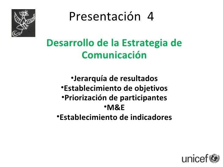 Presentación  4 <ul><li>Desarrollo de la Estrategia de Comunicación </li></ul><ul><li>Jerarquía de resultados </li></ul><u...