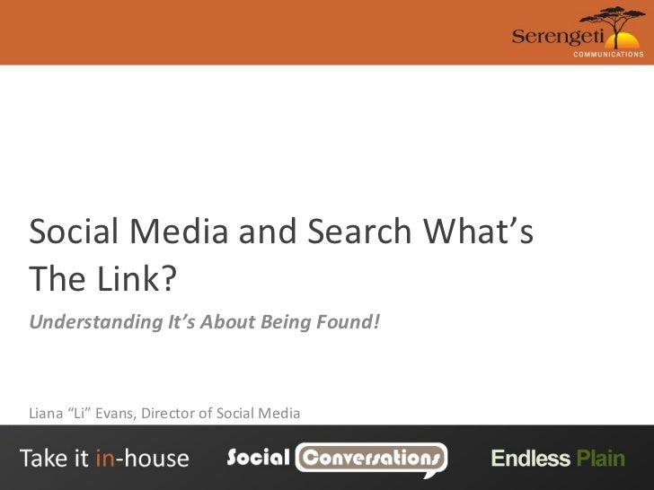 "Social Media and Search What's The Link? Understanding It's About Being Found! Liana ""Li"" Evans, Director of Social Media"