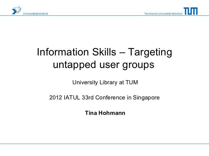 Universitätsbibliothek                                       Technische Universität München            Information Skills ...
