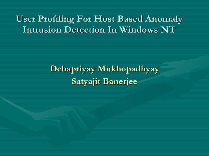 User Profiling For Host Based Anomaly  Intrusion Detection In Windows NT          Debapriyay Mukhopadhyay            Satya...