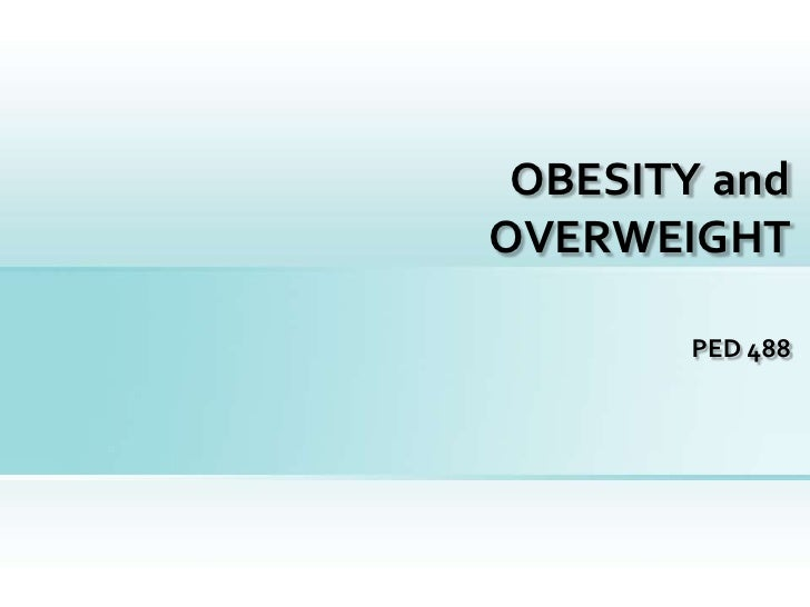 OBESITY and OVERWEIGHT <br />PED 488<br />1<br />