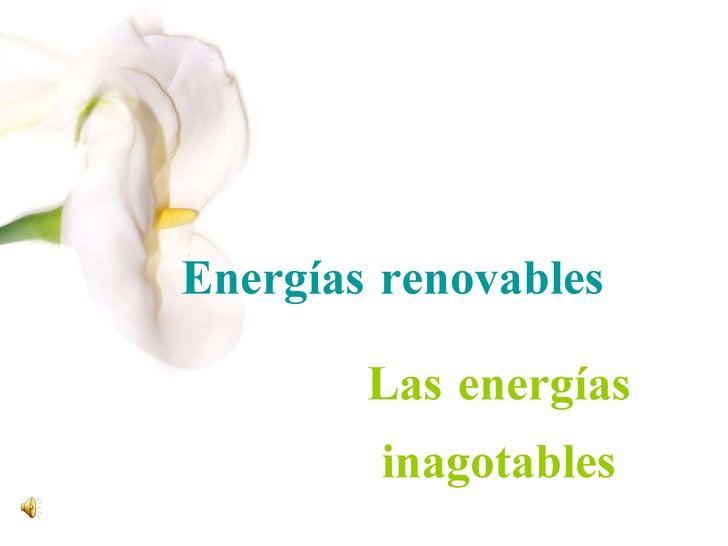 Las energías inagotables Energías renovables