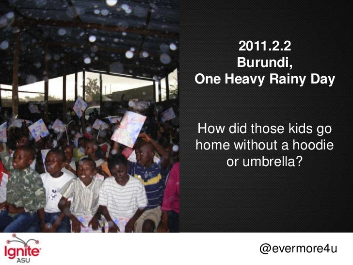 2011.2.2     Burundi,One Heavy Rainy DayHow did those kids gohome without a hoodie    or umbrella?         @evermore4u