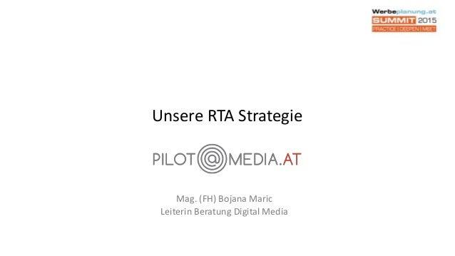 Unsere RTA Strategie Mag. (FH) Bojana Maric Leiterin Beratung Digital Media