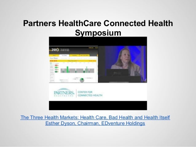 Partners HealthCare Connected Health              SymposiumThe Three Health Markets: Health Care, Bad Health and Health It...