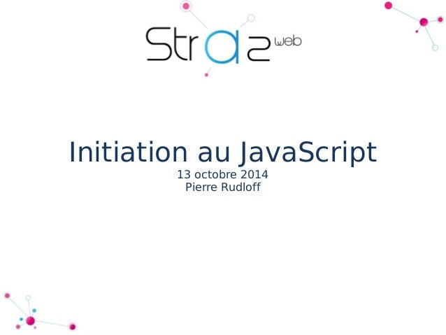 Initiation au JavaScript  13 octobre 2014  Pierre Rudloff