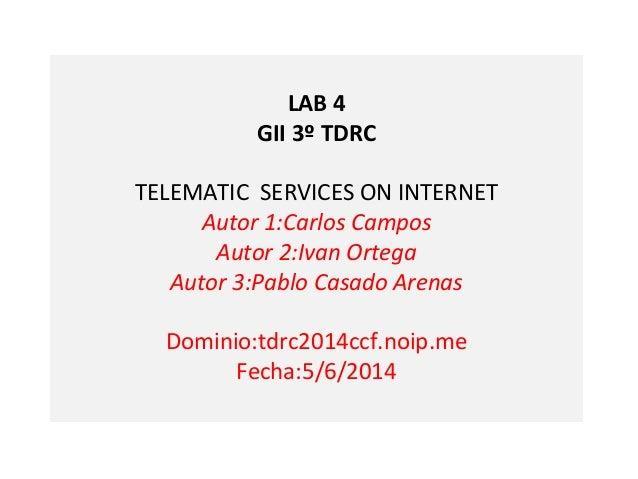 LAB 4 GII 3º TDRC TELEMATIC SERVICES ON INTERNET Autor 1:Carlos Campos Autor 2:Ivan Ortega Autor 3:Pablo Casado Arenas Dom...