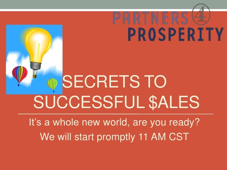 SECRETS TO SUCCESSFUL $ALESIt's a whole new world, are you ready?    We will start promptly 11 AM CST