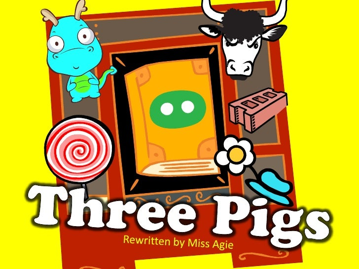 Three Pigs<br />Rewritten by Miss Agie<br />