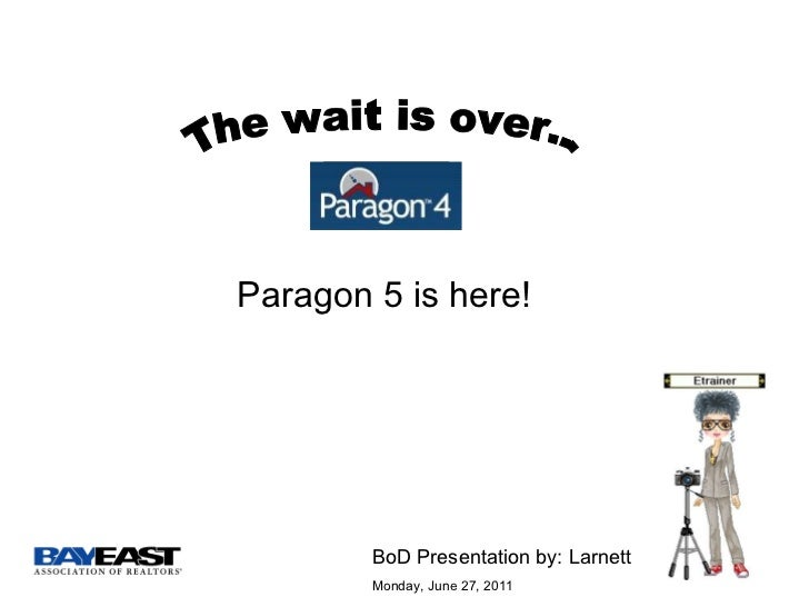 Paragon 5 is here! The wait is over... BoD Presentation by: Larnett  Monday, June 27, 2011