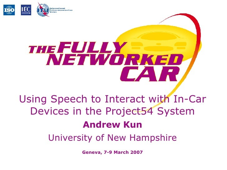 Using Speech to Interact with In-Car Devices in the Project54 System Andrew Kun University of New Hampshire