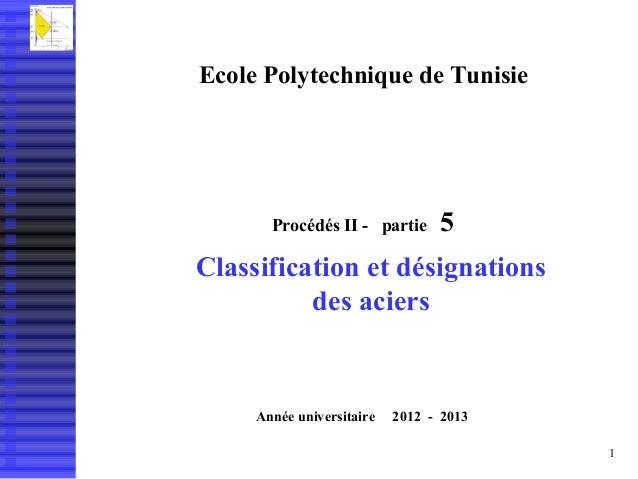 Ecole Polytechnique de Tunisie       Procédés II - partie       5Classification et désignations          des aciers     An...
