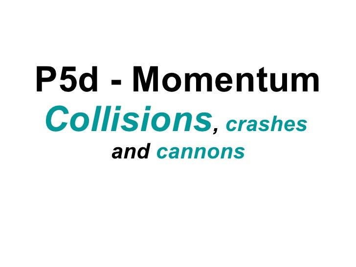 P5d - Momentum Collisions ,  crashes  and  cannons