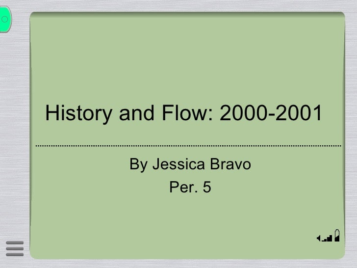 History and Flow: 2000-2001  By Jessica Bravo Per. 5