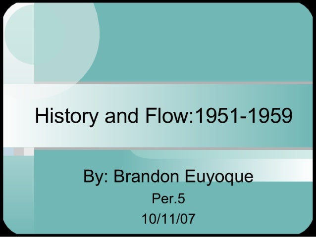 History and F| ow:1951-1959  By:  Brandon Euyoque Per.5 10/11/07