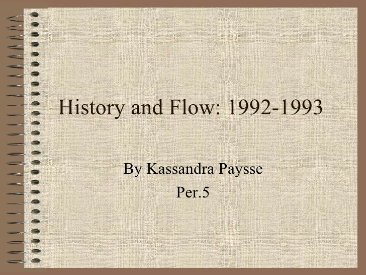History and Flow: 1992-1993 By Kassandra Paysse Per.5