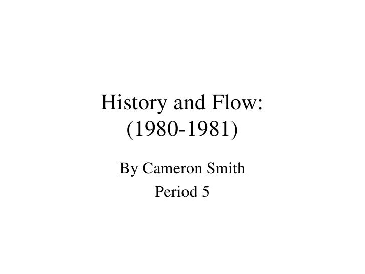 History and Flow: (1980-1981) By Cameron Smith Period 5