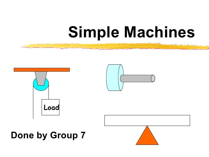 Simple Machines Done by Group 7 Load