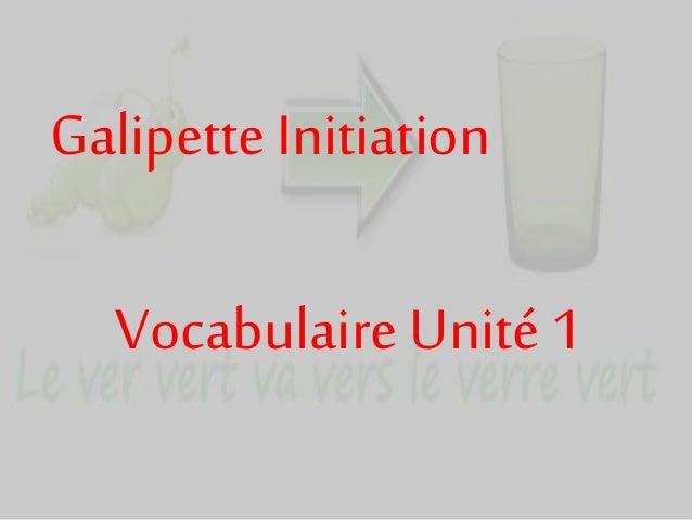 Galipette Initiation Vocabulaire Unité 1