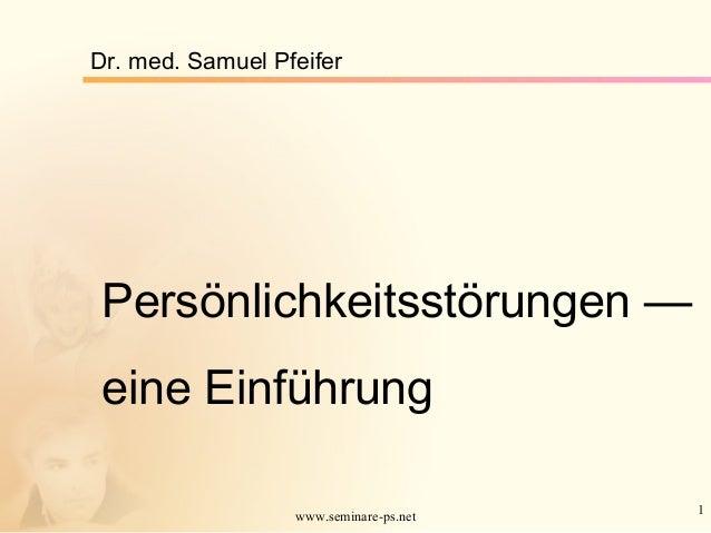 1www.seminare-ps.net Persönlichkeitsstörungen — eine Einführung Dr. med. Samuel Pfeifer