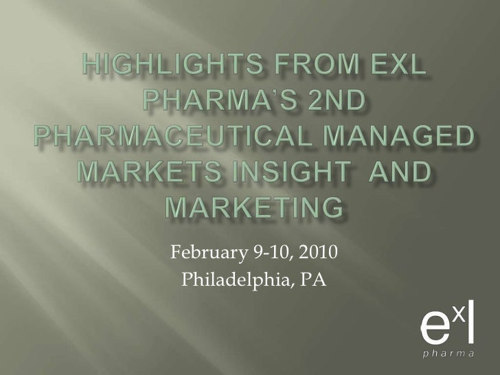 Highlights from ExLPharma's 2nd Pharmaceutical Managed Markets Insight  and Marketing<br />February 9-10, 2010<br />Philad...