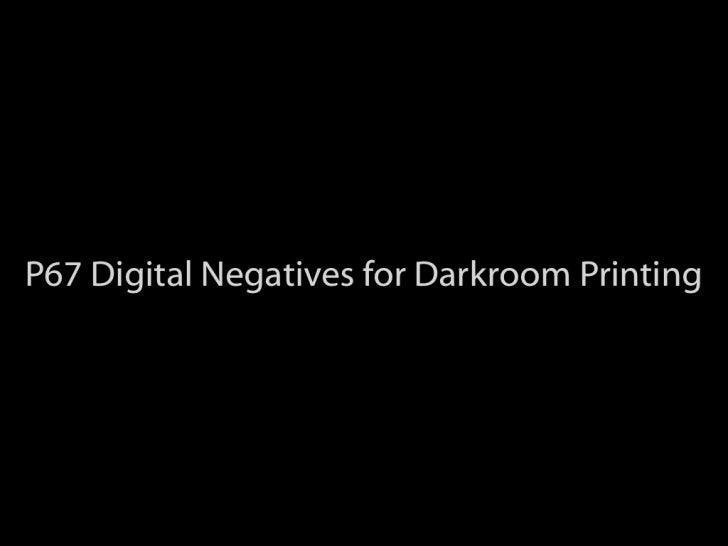 """P67 """"Digital Negatives for Darkroom Printing"""" (older version)"""