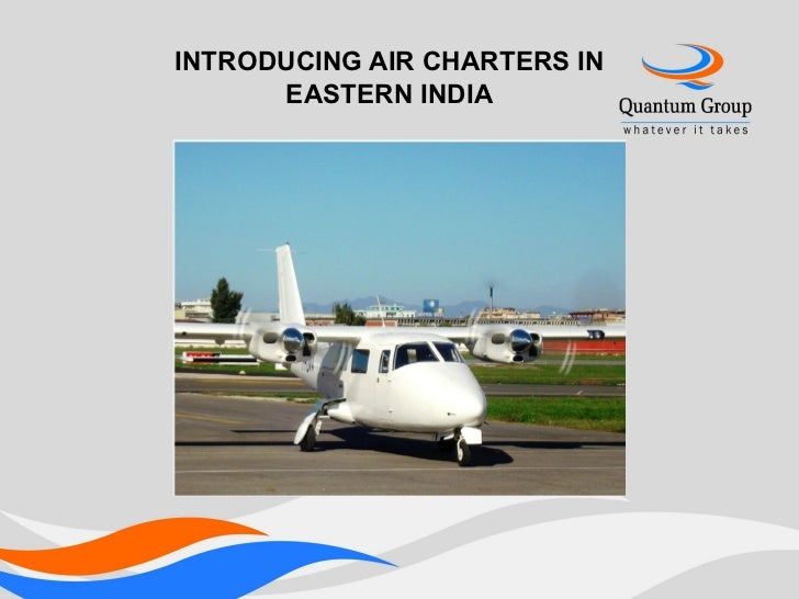 INTRODUCING AIR CHARTERS IN      EASTERN INDIA