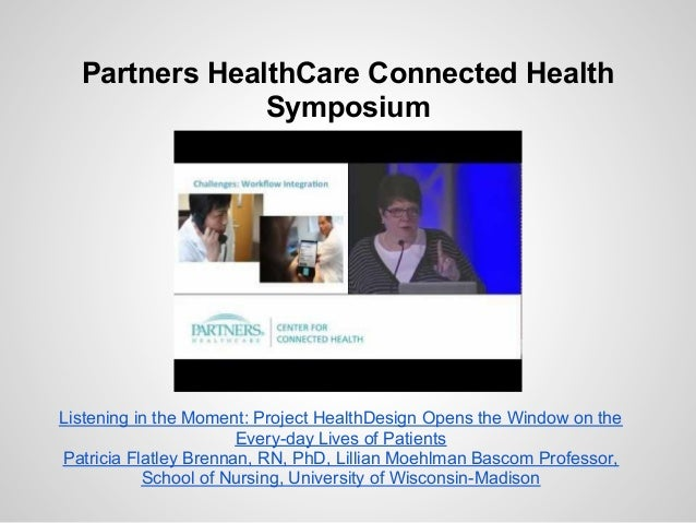 Partners HealthCare Connected Health               SymposiumListening in the Moment: Project HealthDesign Opens the Window...