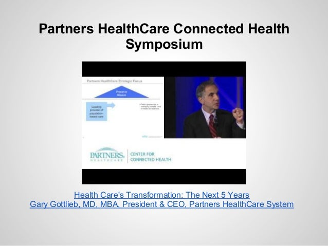 Partners HealthCare Connected Health               Symposium            Health Cares Transformation: The Next 5 YearsGary ...