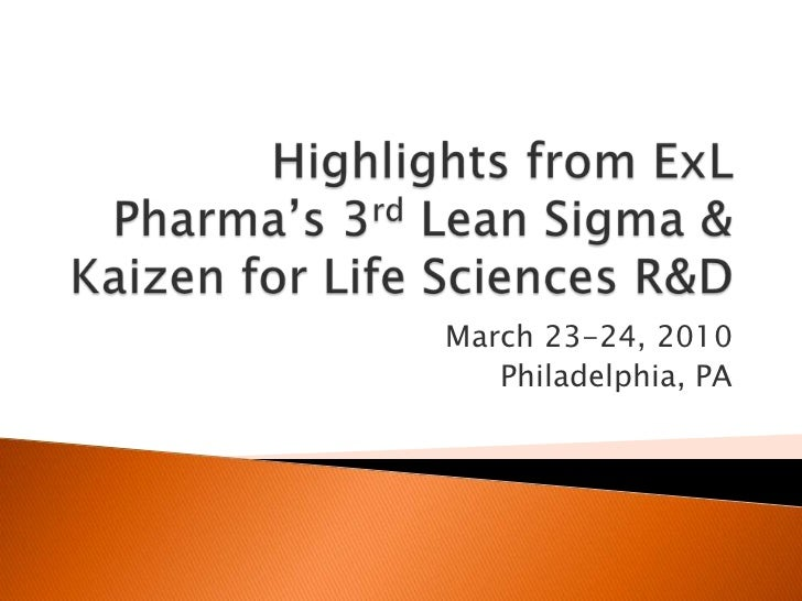 Highlights from ExLPharma's 3rd Lean Sigma & Kaizen for Life Sciences R&D<br />March 23-24, 2010<br />Philadelphia, PA<br />