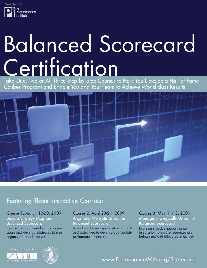 Presented by:                                          Balanced Scorecard Certification     Balanced Scorecard Certification...