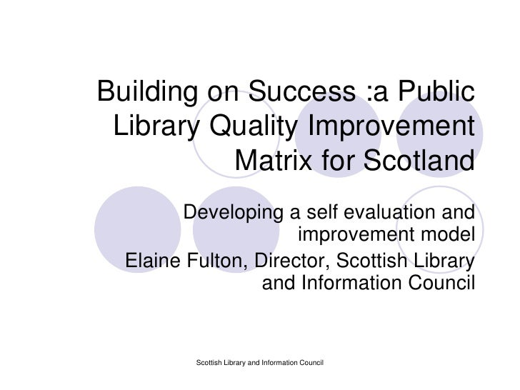 Scottish Library and Information Council<br />Building on Success :a Public Library Quality Improvement Matrix for Scotlan...