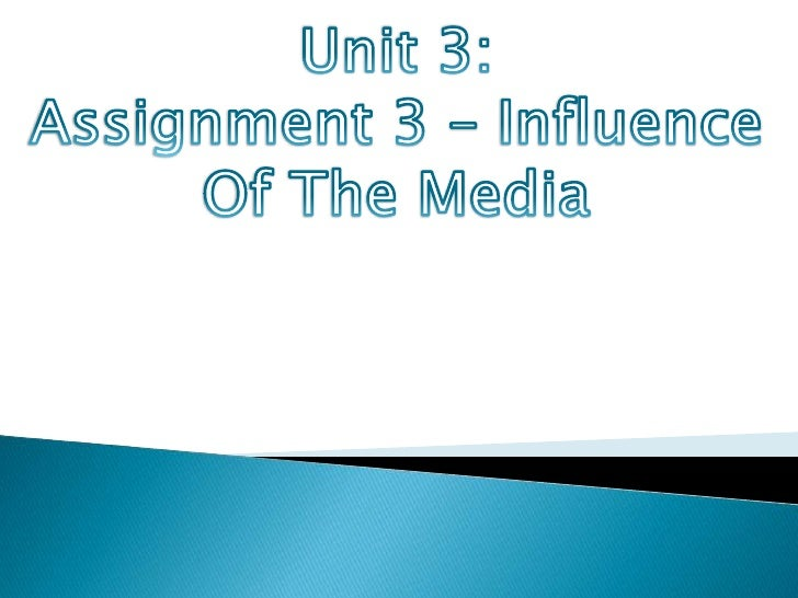 Unit 3:<br />Assignment 3 – Influence<br />Of The Media<br />