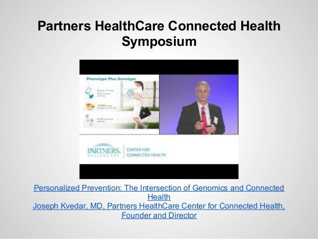 Partners HealthCare Connected Health              SymposiumPersonalized Prevention: The Intersection of Genomics and Conne...