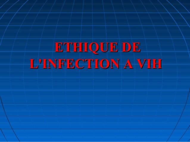 ETHIQUE DEETHIQUE DE L'INFECTION A VIHL'INFECTION A VIH