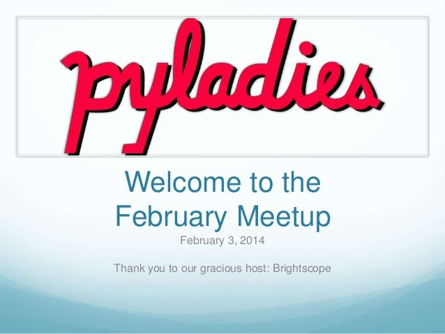 Welcome to the February Meetup February 3, 2014 Thank you to our gracious host: Brightscope