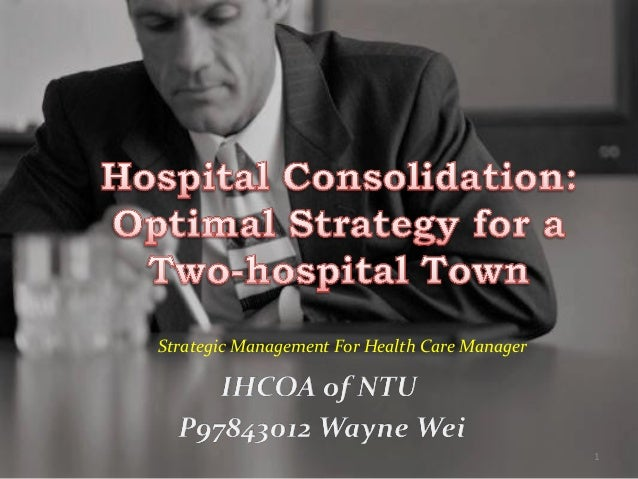 A Strategic Case Study of Hospital Administration: hospital consolidation