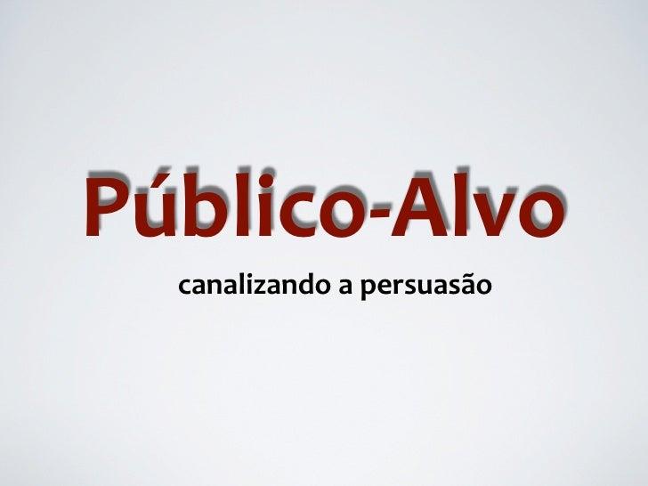 Público‐Alvo  canalizandoapersuasão