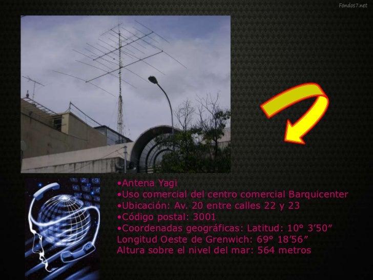 •Antena Yagi•Uso comercial del centro comercial Barquicenter•Ubicación: Av. 20 entre calles 22 y 23•Código postal: 3001•Co...