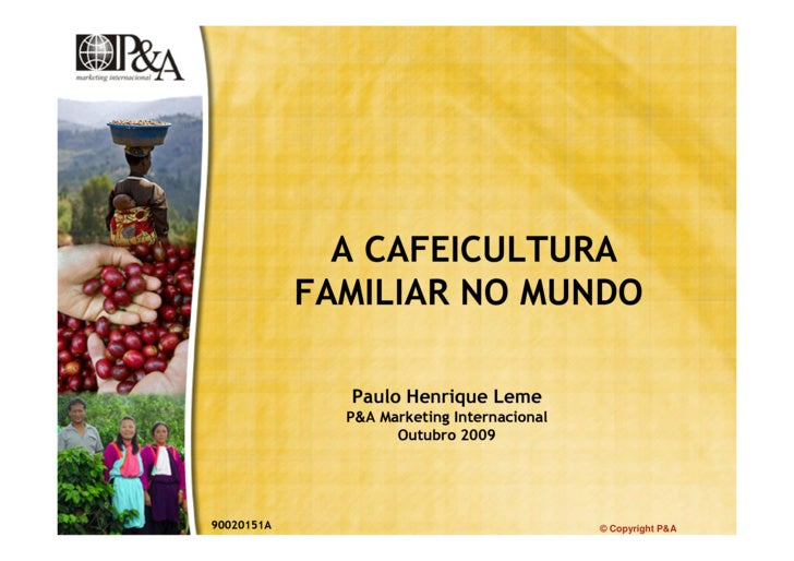 A CAFEICULTURA             FAMILIAR NO MUNDO                Paulo Henrique Leme               P&A Marketing Internacional ...