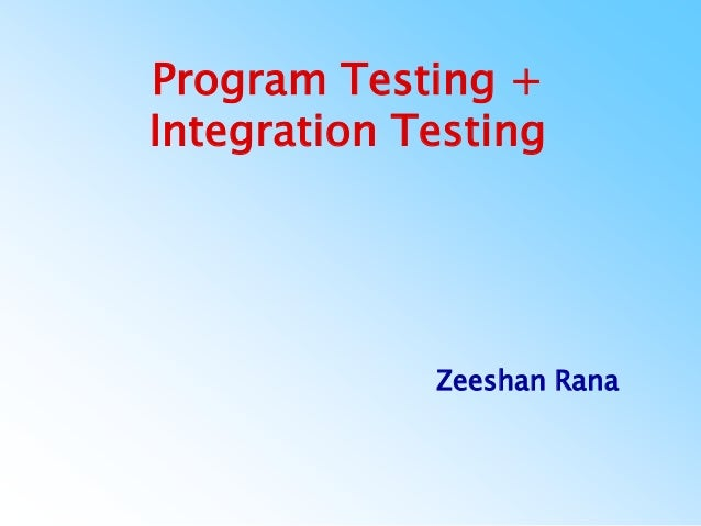 Program Testing +Integration TestingZeeshan Rana