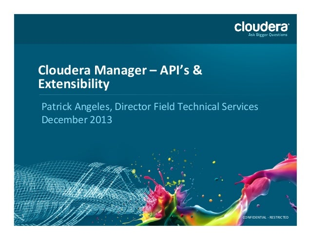 Cloudera  Manager  –  API's  &   Extensibility     Patrick  Angeles,  Director  Field  Technical  ...