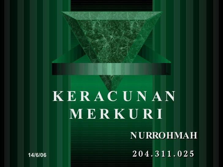 KERACUNAN   MERKURI NURROHMAH 204.311.025 14/6/ 06