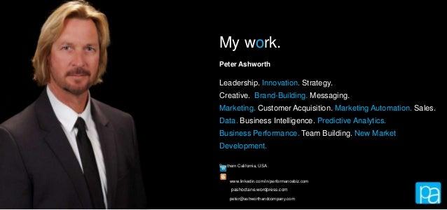 My work. Peter Ashworth  Leadership. Innovation. Strategy.  Creative. Brand-Building. Messaging. Marketing. Customer Acqui...
