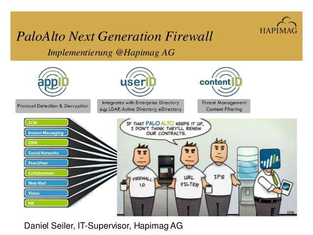 Daniel Seiler, IT-Supervisor, Hapimag AGPaloAlto Next Generation FirewallImplementierung @Hapimag AG
