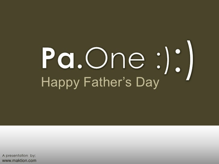 :)<br />Pa.One :)<br />Happy Father's Day<br />A presentation  by:<br />www.maktion.com<br />