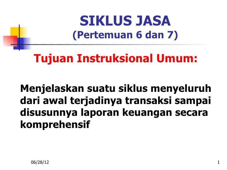 SIKLUS JASA             (Pertemuan 6 dan 7)   Tujuan Instruksional Umum:Menjelaskan suatu siklus menyeluruhdari awal terja...