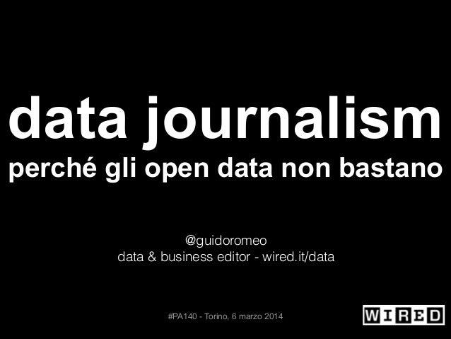 ! !  data journalism !  perché gli open data non bastano ! ! @guidoromeo data & business editor - wired.it/data ! ! ! !  #...