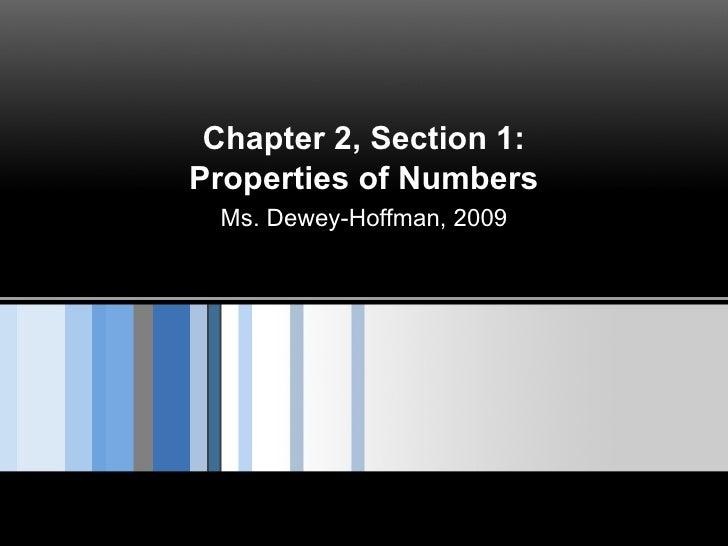 Chapter 2, Section 1: Properties of Numbers Ms. Dewey-Hoffman, 2009